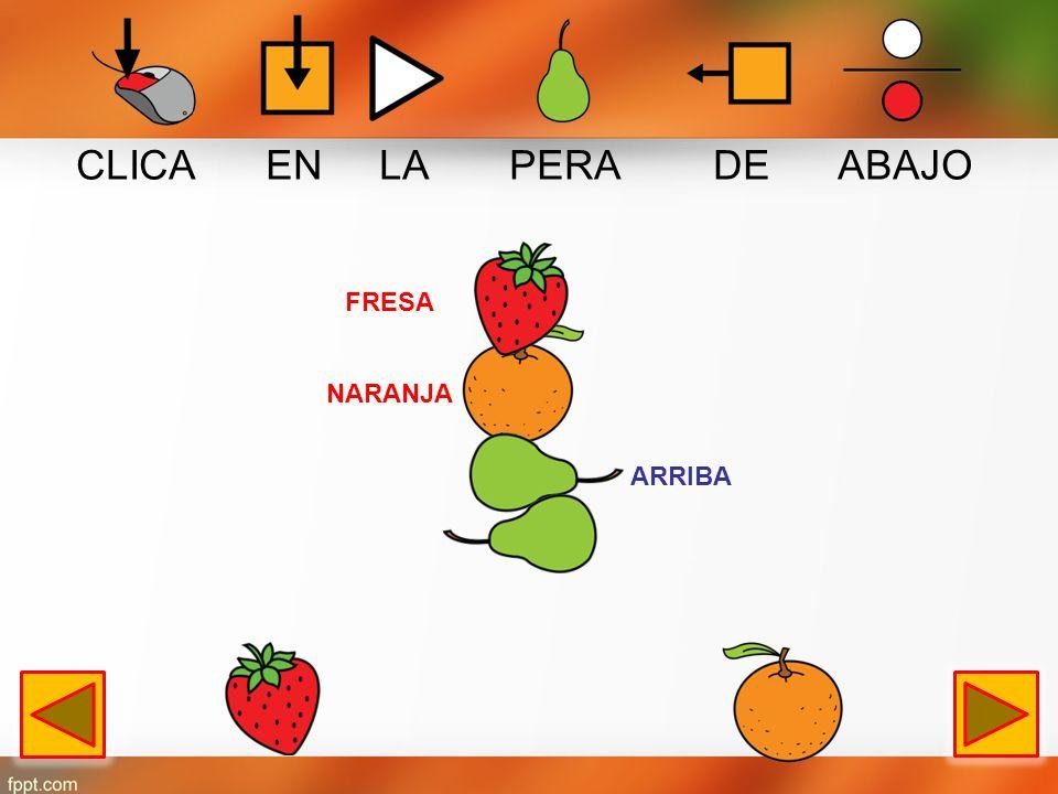 CLICA EN LA NARANJA DE ABAJO PERA ARRIBA FRESA PERA