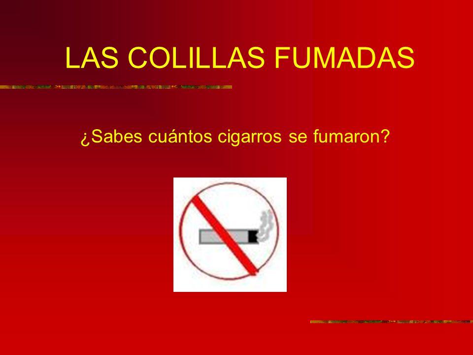 LAS COLILLAS FUMADAS ¿Sabes cuántos cigarros se fumaron?