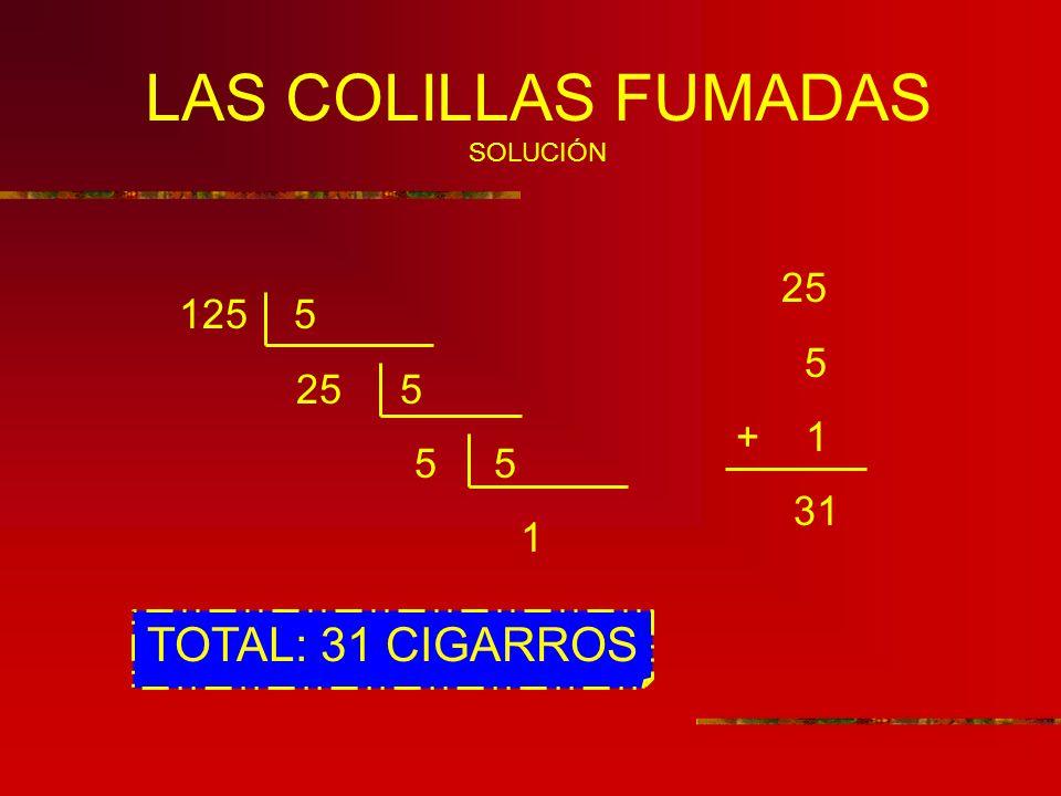 LAS COLILLAS FUMADAS SOLUCIÓN 125 5 25 5 5 5 1 25 5 + 1 31 TOTAL: 31 CIGARROS