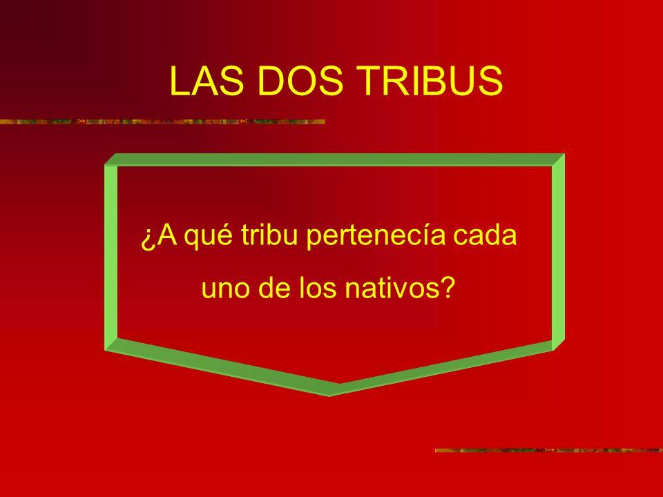 LAS DOS TRIBUS ¿A qué tribu pertenecía cada uno de los nativos?
