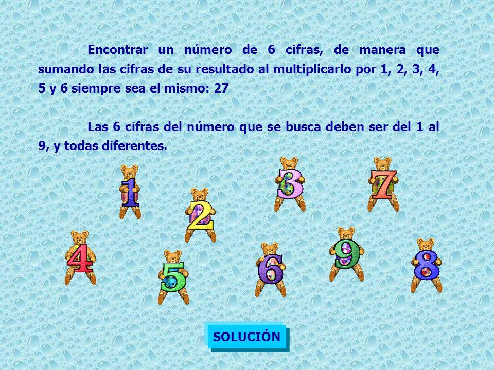 Encontrar un número de 6 cifras, de manera que sumando las cifras de su resultado al multiplicarlo por 1, 2, 3, 4, 5 y 6 siempre sea el mismo: 27 Las