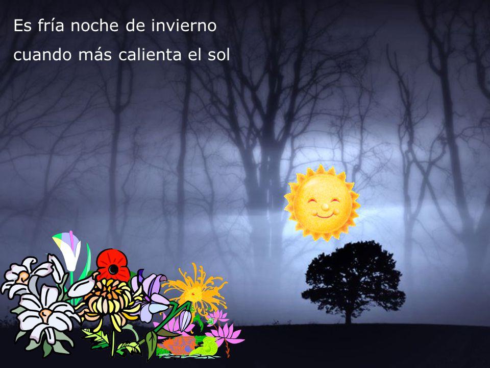 Es fría noche de invierno cuando más calienta el sol