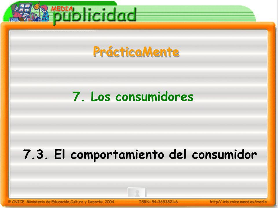 7.3. El comportamiento del consumidor PrácticaMentePrácticaMente 7. Los consumidores