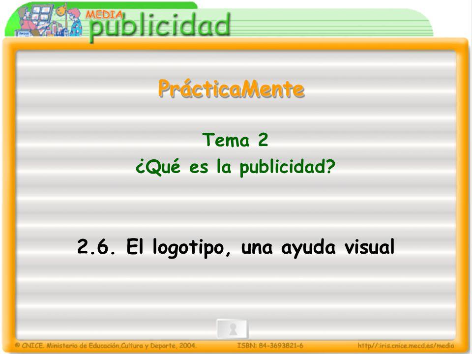 Tema 2 ¿Qué es la publicidad? 2.6. El logotipo, una ayuda visual PrácticaMentePrácticaMente