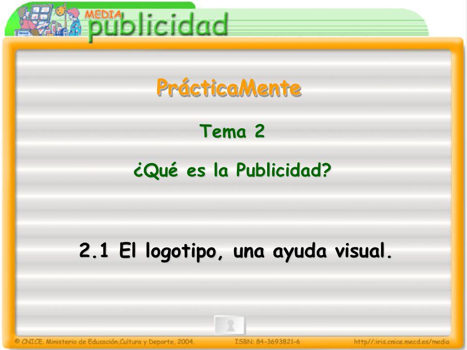PrácticaMentePrácticaMente Tema 2 ¿Qué es la Publicidad? 2.1 El logotipo, una ayuda visual.