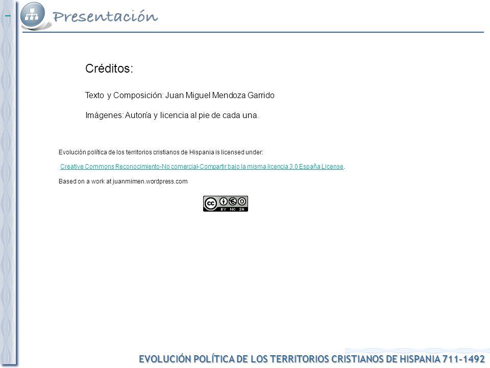 EVOLUCIÓN POLÍTICA DE LOS TERRITORIOS CRISTIANOS DE HISPANIA 711-1492 Evolución política de los territorios cristianos de Hispania is licensed under: