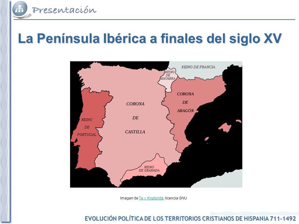 EVOLUCIÓN POLÍTICA DE LOS TERRITORIOS CRISTIANOS DE HISPANIA 711-1492 Imagen de Te y Kriptonita, licencia GNUTe y Kriptonita La Península Ibérica a fi
