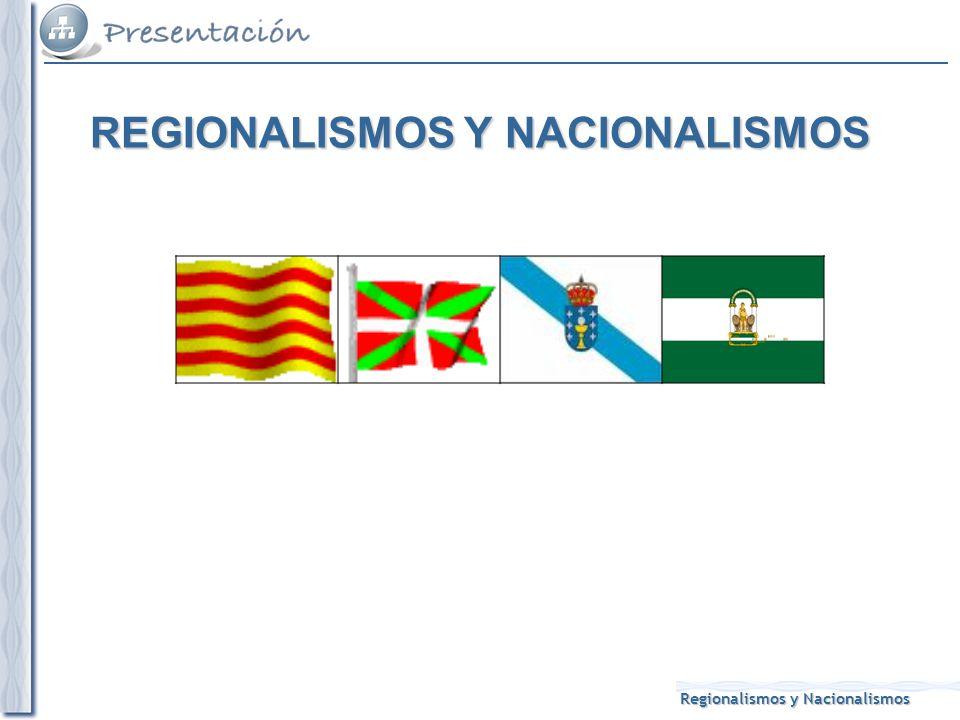 Regionalismos y Nacionalismos REGIONALISMOS Y NACIONALISMOS