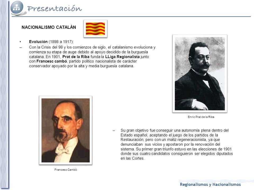 Regionalismos y Nacionalismos Evolución (1898 a 1917): –Con la Crisis del 98 y los comienzos de siglo, el catalanismo evoluciona y comienza su etapa de auge debido al apoyo decidido de la burguesía catalana.