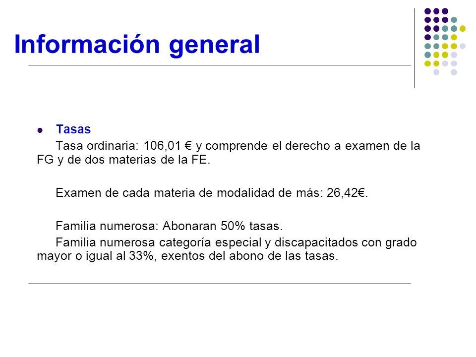 Información general Tasas Tasa ordinaria: 106,01 y comprende el derecho a examen de la FG y de dos materias de la FE.