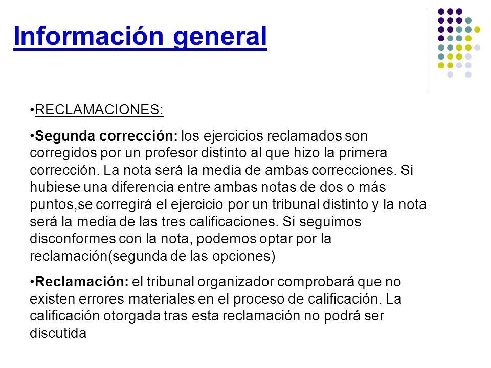 Información general RECLAMACIONES: Segunda corrección: los ejercicios reclamados son corregidos por un profesor distinto al que hizo la primera corrección.