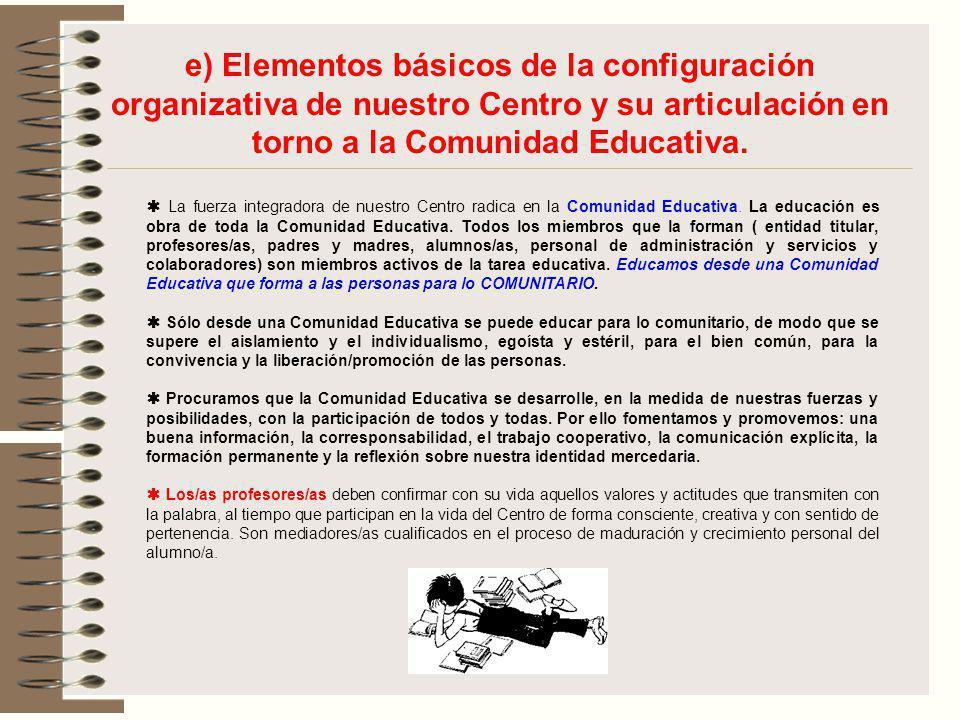 e) Elementos básicos de la configuración organizativa de nuestro Centro y su articulación en torno a la Comunidad Educativa. La fuerza integradora de