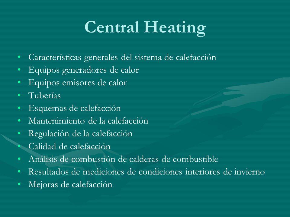 Central Heating Características generales del sistema de calefacción Equipos generadores de calor Equipos emisores de calor Tuberías Esquemas de calefacción Mantenimiento de la calefacción Regulación de la calefacción Calidad de calefacción Análisis de combustión de calderas de combustible Resultados de mediciones de condiciones interiores de invierno Mejoras de calefacción