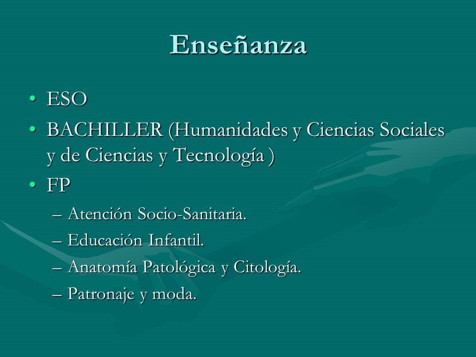 Enseñanza ESOESO BACHILLER (Humanidades y Ciencias Sociales y de Ciencias y Tecnología )BACHILLER (Humanidades y Ciencias Sociales y de Ciencias y Tecnología ) FPFP –Atención Socio-Sanitaria.