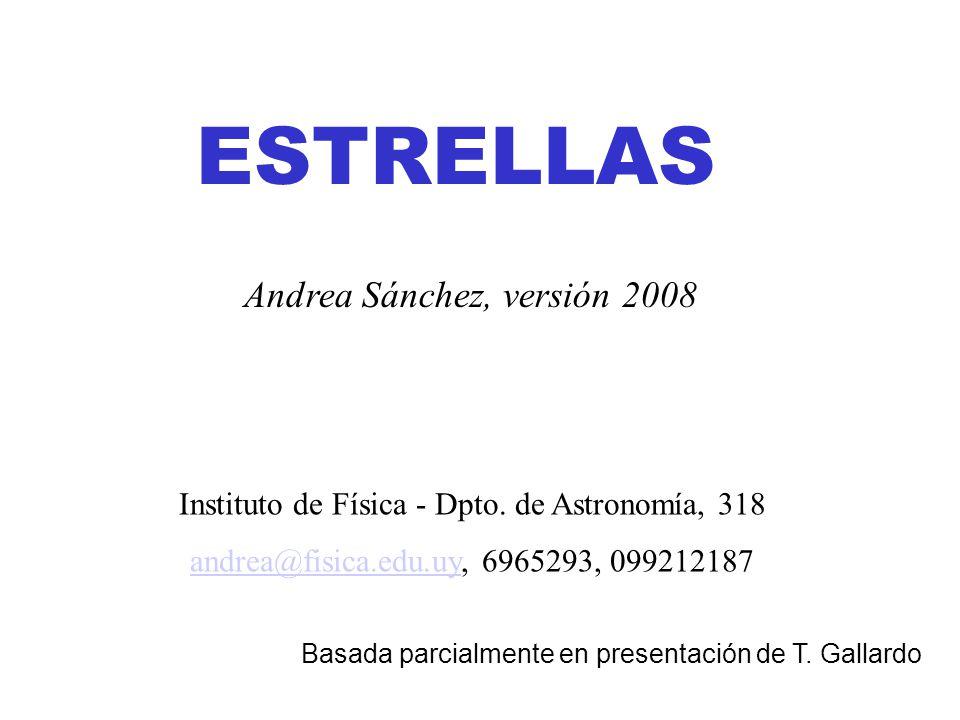 ESTRELLAS Instituto de Física - Dpto. de Astronomía, 318 andrea@fisica.edu.uyandrea@fisica.edu.uy, 6965293, 099212187 Andrea Sánchez, versión 2008 Bas