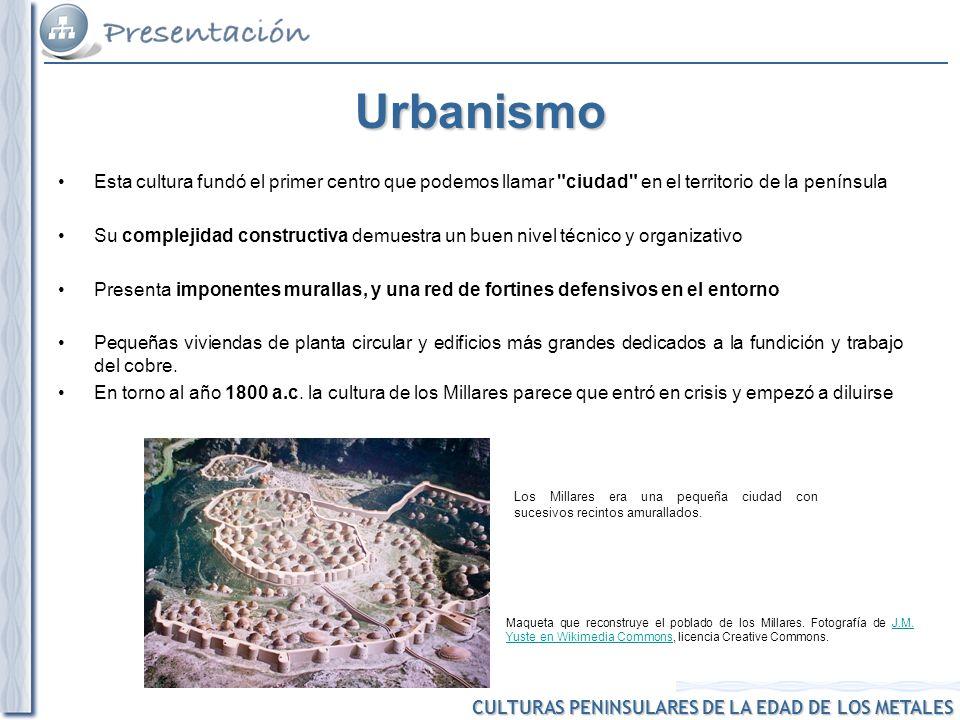 CULTURAS PENINSULARES DE LA EDAD DE LOS METALES Los Millares era una pequeña ciudad con sucesivos recintos amurallados. Maqueta que reconstruye el pob