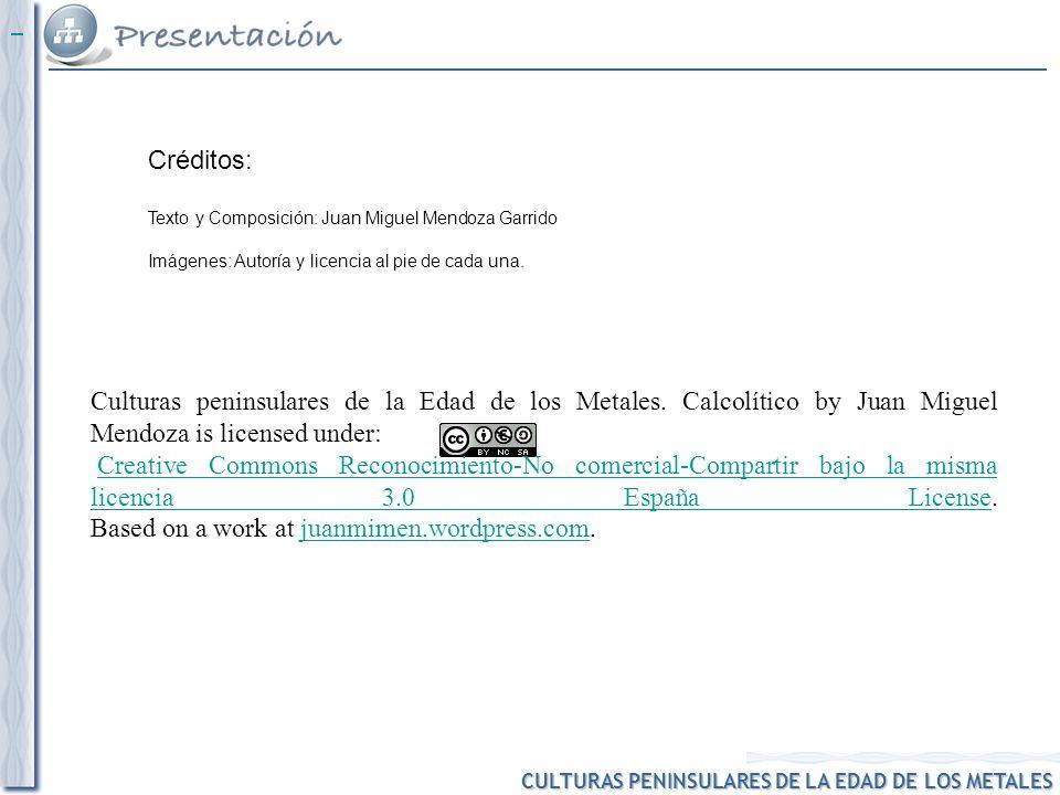 CULTURAS PENINSULARES DE LA EDAD DE LOS METALES Culturas peninsulares de la Edad de los Metales. Calcolítico by Juan Miguel Mendoza is licensed under: