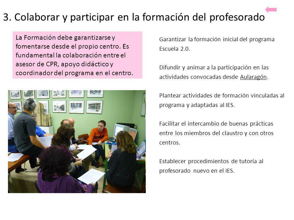 3. Colaborar y participar en la formación del profesorado Garantizar la formación inicial del programa Escuela 2.0. Difundir y animar a la participaci