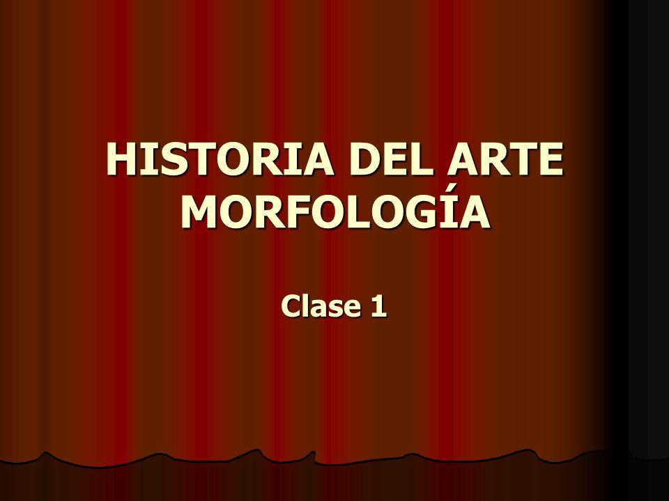 HISTORIA DEL ARTE MORFOLOGÍA Clase 1