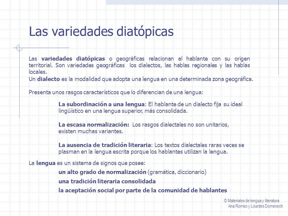 Las variedades diatópicas Las variedades diatópicas o geográficas relacionan al hablante con su origen territorial.