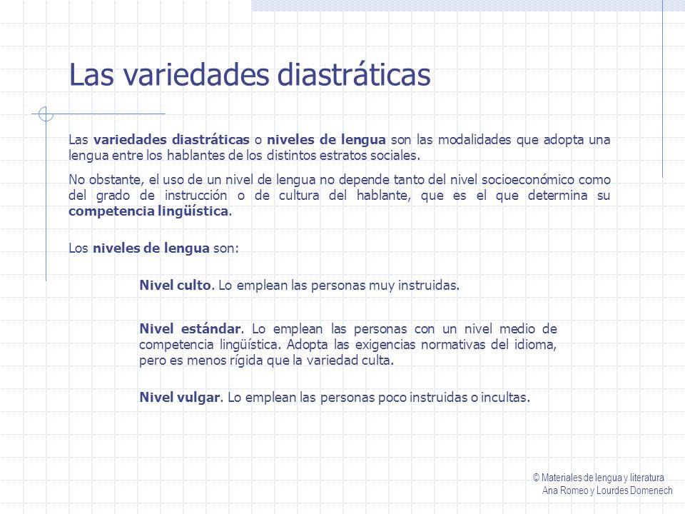 Las variedades diastráticas Las variedades diastráticas o niveles de lengua son las modalidades que adopta una lengua entre los hablantes de los distintos estratos sociales.