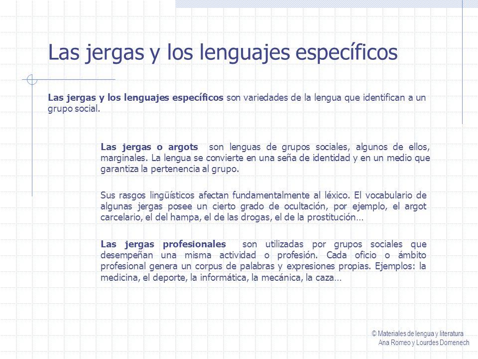 Las jergas y los lenguajes específicos Las jergas y los lenguajes específicos son variedades de la lengua que identifican a un grupo social.
