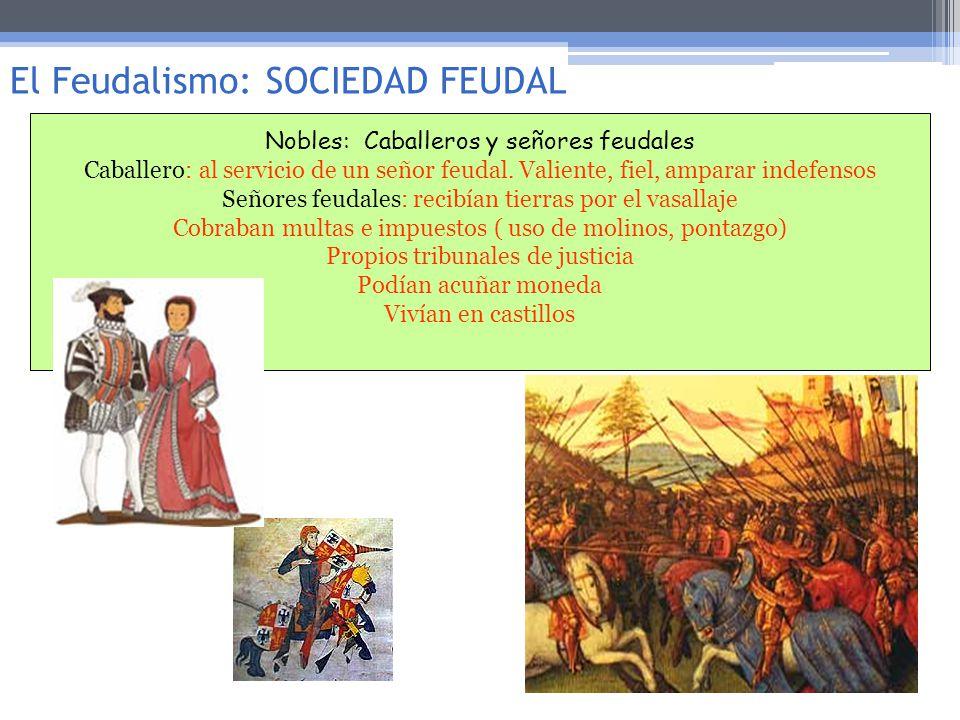 Nobles: Caballeros y señores feudales Caballero: al servicio de un señor feudal. Valiente, fiel, amparar indefensos Señores feudales: recibían tierras