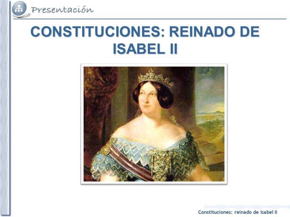 Constituciones: reinado de Isabel II CONSTITUCIONES: REINADO DE ISABEL II