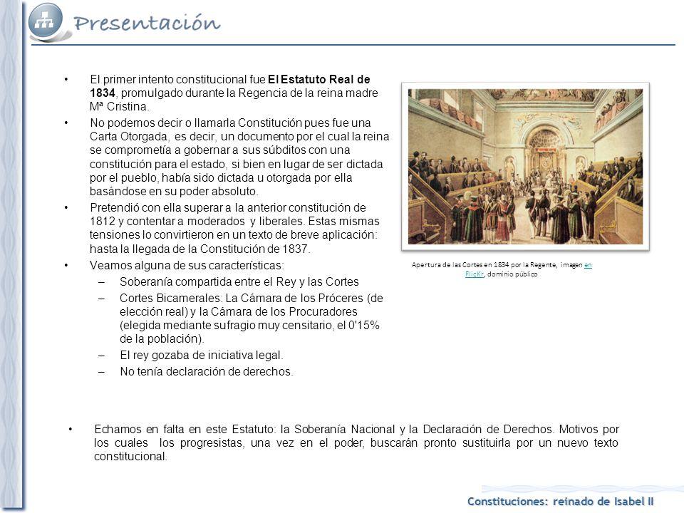 Constituciones: reinado de Isabel II El primer intento constitucional fue El Estatuto Real de 1834, promulgado durante la Regencia de la reina madre Mª Cristina.