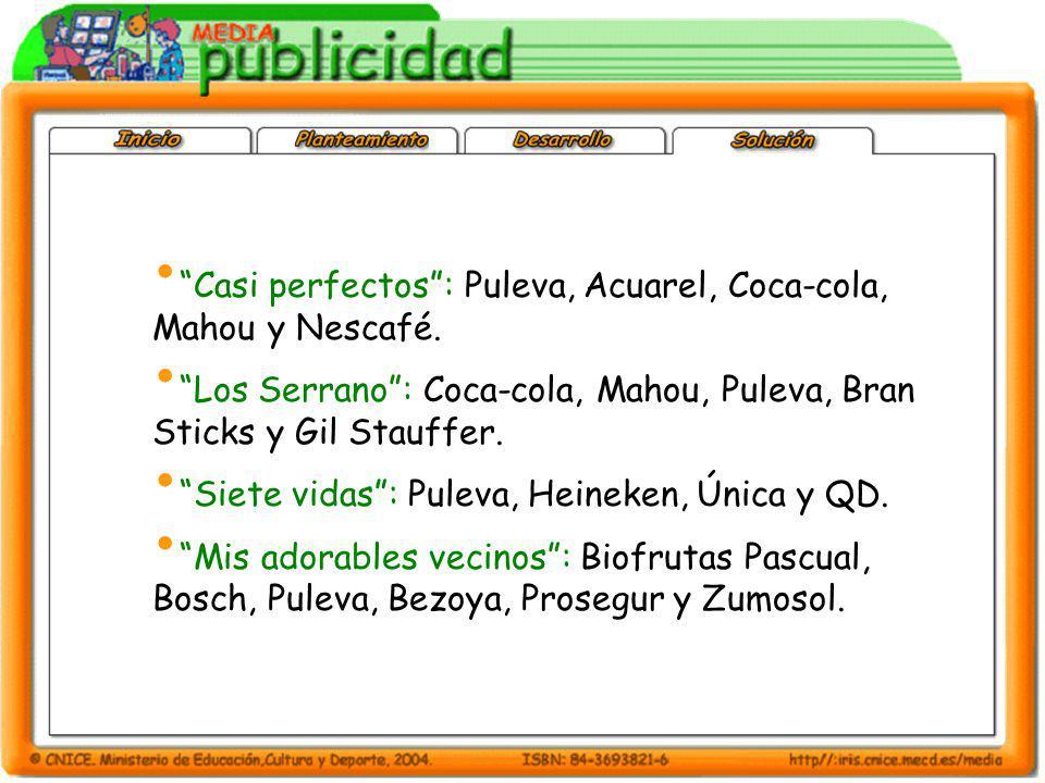 Casi perfectos: Puleva, Acuarel, Coca-cola, Mahou y Nescafé. Los Serrano: Coca-cola, Mahou, Puleva, Bran Sticks y Gil Stauffer. Siete vidas: Puleva, H