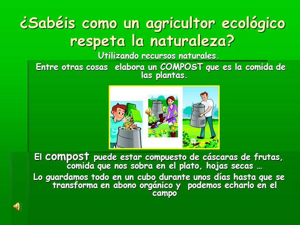 ¿Sabéis como un agricultor ecológico respeta la naturaleza.