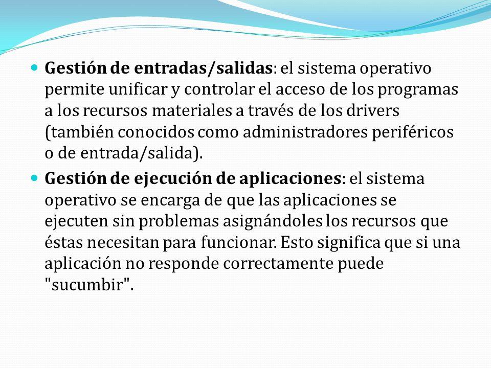Gestión de entradas/salidas: el sistema operativo permite unificar y controlar el acceso de los programas a los recursos materiales a través de los dr