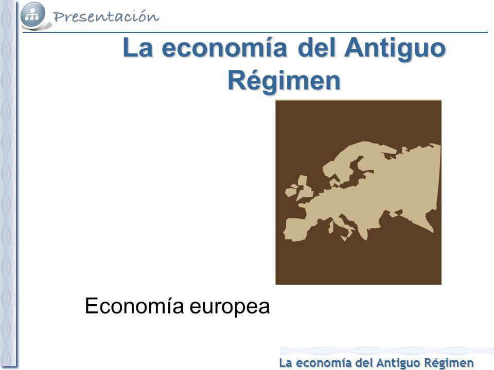La economía del Antiguo Régimen Agricultura Artesanía Comercio Finanzas