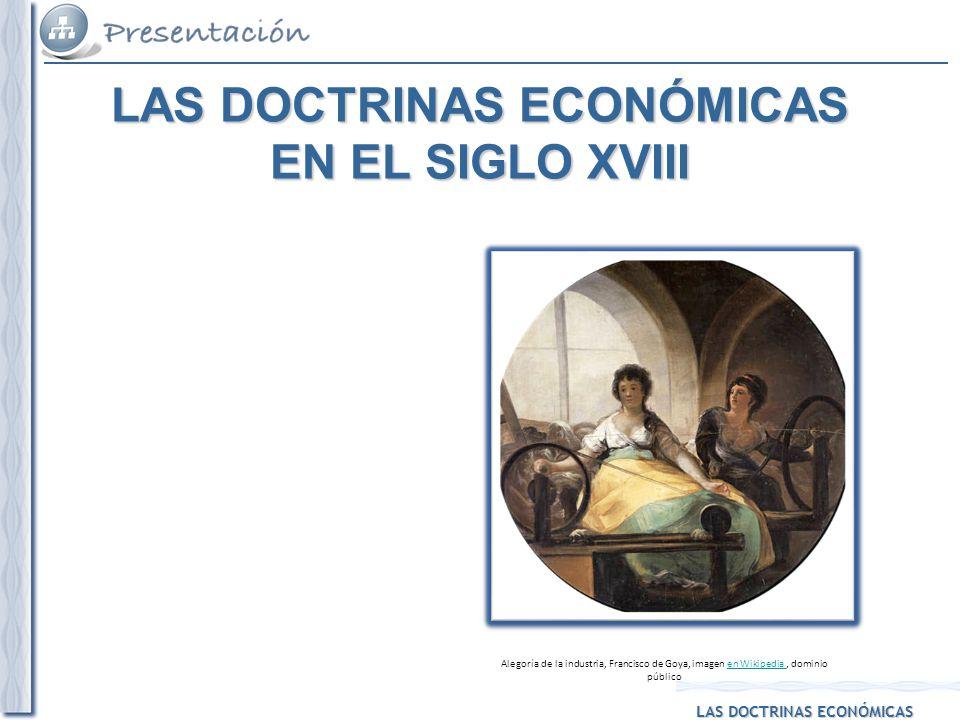 LAS DOCTRINAS ECONÓMICAS Alegoría de la industria, Francisco de Goya, imagen en Wikipedia, dominio públicoen Wikipedia LAS DOCTRINAS ECONÓMICAS EN EL
