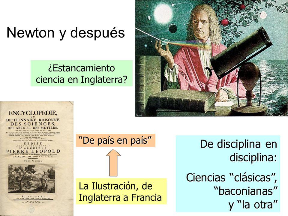 Newton y después La Ilustración, de Inglaterra a Francia ¿Estancamiento ciencia en Inglaterra? De país en país De disciplina en disciplina: Ciencias c