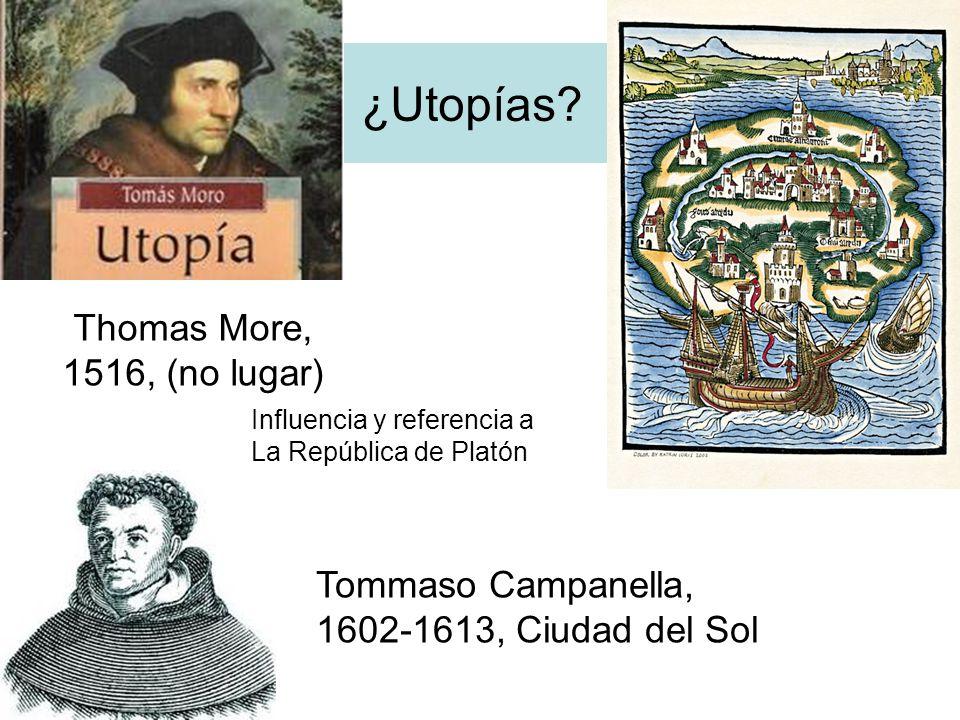 ¿Utopías? Tommaso Campanella, 1602-1613, Ciudad del Sol Thomas More, 1516, (no lugar) Influencia y referencia a La República de Platón