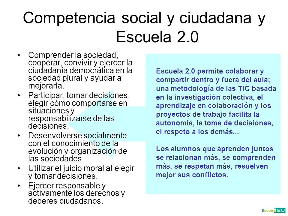Competencia social y ciudadana y Escuela 2.0 Comprender la sociedad, cooperar, convivir y ejercer la ciudadanía democrática en la sociedad plural y ayudar a mejorarla.