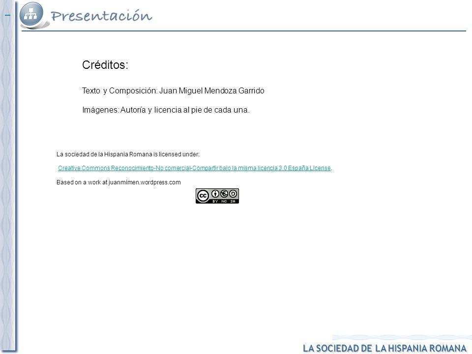 LA SOCIEDAD DE LA HISPANIA ROMANA La sociedad de la Hispania Romana is licensed under: Creative Commons Reconocimiento-No comercial-Compartir bajo la