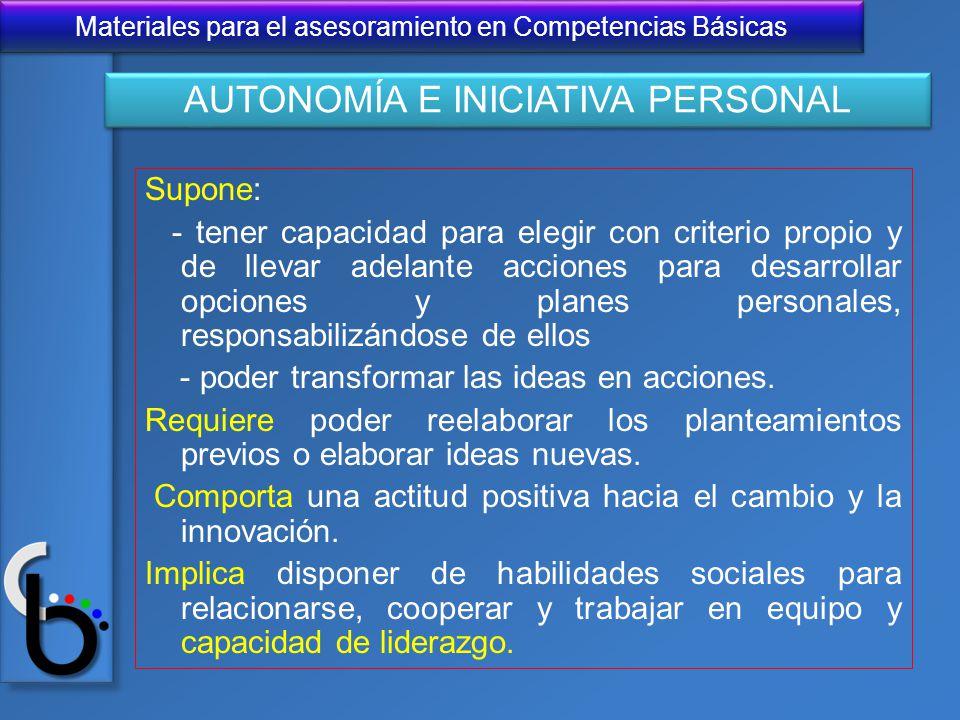 Materiales para el asesoramiento en Competencias Básicas Supone: - tener capacidad para elegir con criterio propio y de llevar adelante acciones para