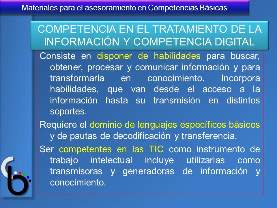 Materiales para el asesoramiento en Competencias Básicas Consiste en disponer de habilidades para buscar, obtener, procesar y comunicar información y