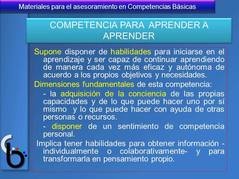 Materiales para el asesoramiento en Competencias Básicas Supone disponer de habilidades para iniciarse en el aprendizaje y ser capaz de continuar apre