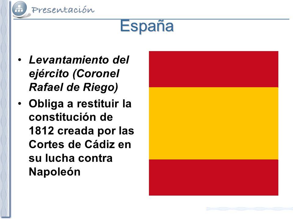 España Levantamiento del ejército (Coronel Rafael de Riego) Obliga a restituir la constitución de 1812 creada por las Cortes de Cádiz en su lucha cont