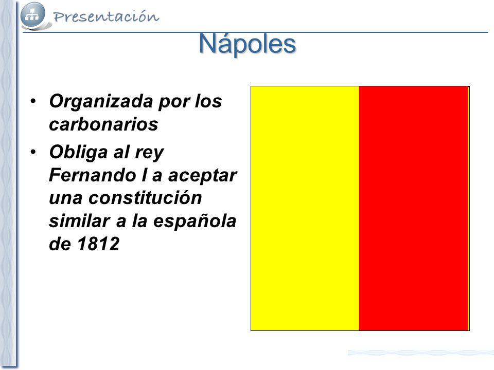 Nápoles Organizada por los carbonarios Obliga al rey Fernando I a aceptar una constitución similar a la española de 1812