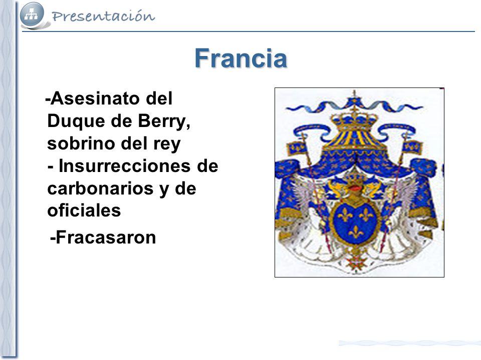 Francia -Asesinato del Duque de Berry, sobrino del rey - Insurrecciones de carbonarios y de oficiales -Fracasaron