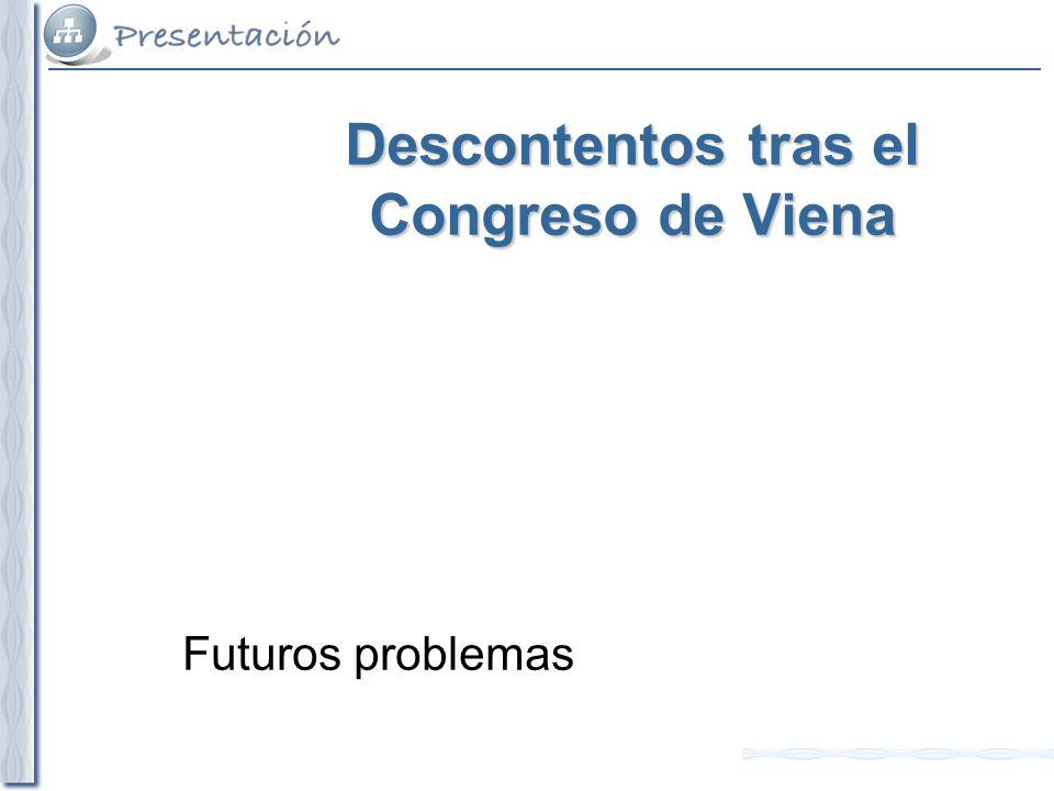 Descontentos tras el Congreso de Viena Futuros problemas