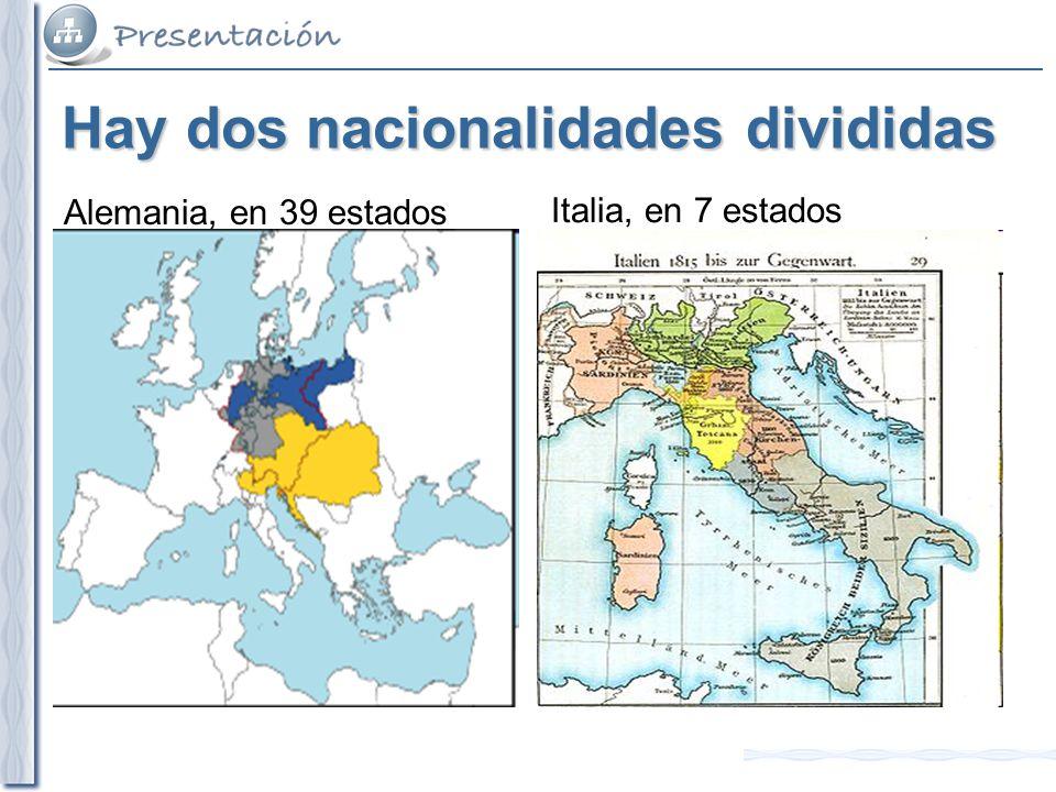 Hay dos nacionalidades divididas Alemania, en 39 estados Italia, en 7 estados