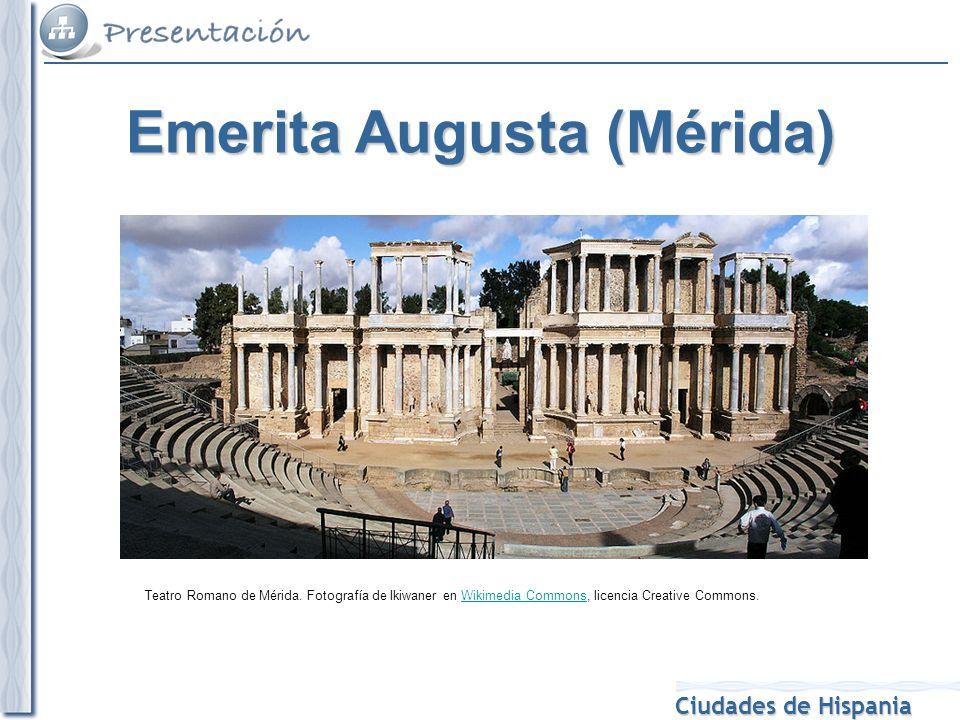 Ciudades de Hispania Teatro Romano de Mérida. Fotografía de Ikiwaner en Wikimedia Commons, licencia Creative Commons.Wikimedia Commons Emerita Augusta