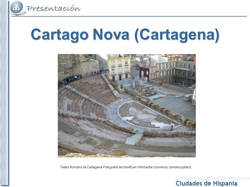Ciudades de Hispania Teatro Romano de Cartagena. Fotografía de DaniRj en Wikimedia Commons, dominio público. Cartago Nova (Cartagena)