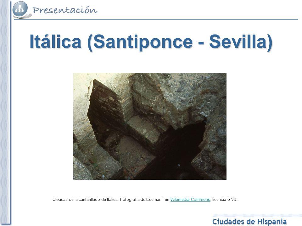 Ciudades de Hispania Cloacas del alcantarillado de Itálica. Fotografía de Ecemaml en Wikimedia Commons, licencia GNU.Wikimedia Commons Itálica (Santip