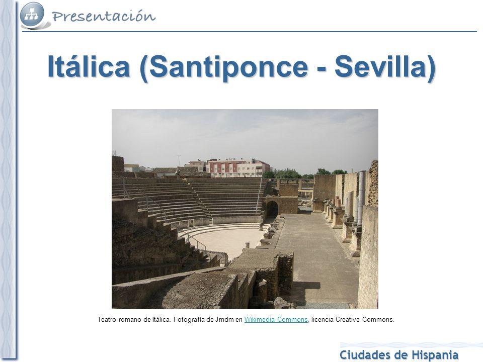 Ciudades de Hispania Teatro romano de Itálica. Fotografía de Jmdm en Wikimedia Commons, licencia Creative Commons.Wikimedia Commons Itálica (Santiponc